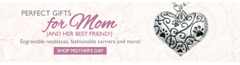 Perfect Gifts for Mom (And her Best Friend!) Engravable necklaces, fashionable carriers and more! Shop Mother's Day—Click Here