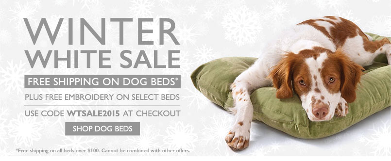 Winter White Sale - Free shipping on all dogs beds over $100. Free embroidery on select beds. Use code WTSALE2015 at checkout.